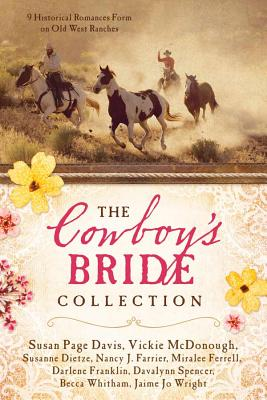 The Cowboy's Bride Collection: 9 Historical Romances Form on Old West Ranches - Davis, Susan Page, and McDonough, Vickie, and Dietze, Susanne
