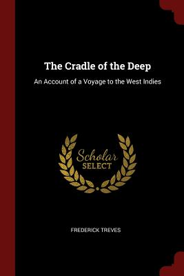 The Cradle of the Deep: An Account of a Voyage to the West Indies - Treves, Frederick, Sir