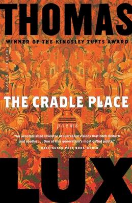 The Cradle Place: Poems - Lux, Thomas