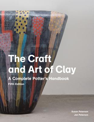 The Craft and Art of Clay: A Complete Potter's Handbook - Peterson, Jan, and Peterson, Susan