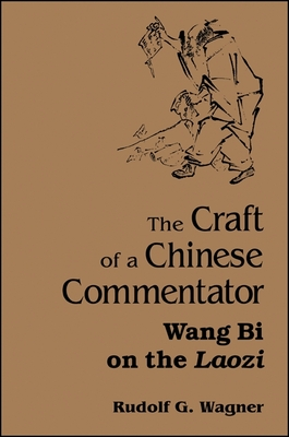 The Craft of a Chinese Commentator: Wang Bi on the Laozi - Wagner, Rudolf G