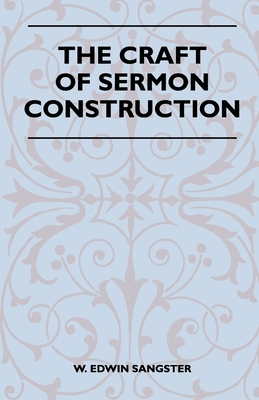 The Craft of Sermon Construction - Sangster, W Edwin