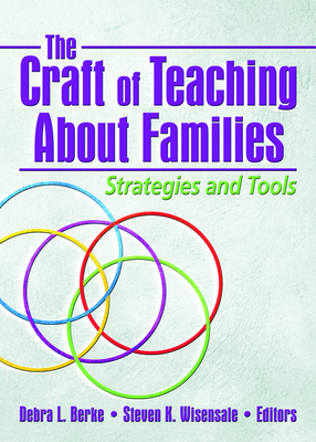 The Craft of Teaching about Families: Strategies and Tools - Peterson, Gary W, and Wisensale, Steven K (Editor), and Berke, Debra L