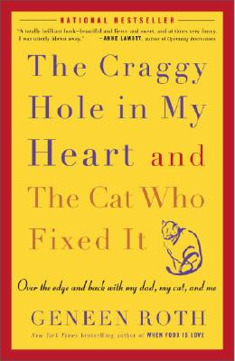 The Craggy Hole in My Heart and the Cat Who Fixed It: Over the Edge and Back with My Dad, My Cat, and Me - Roth, Geneen