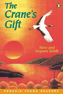 The Crane's Gift: Penguin Young Readers Level 4 - Biddle, Steve, and Biddle, Megumi