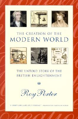 The Creation of the Modern World: The Untold Story of the British Enlightenment - Porter, Roy