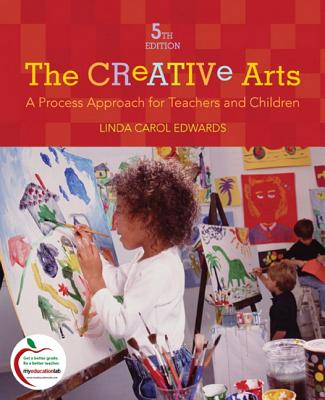 The Creative Arts: A Process Approach for Teachers and Children - Edwards, Linda
