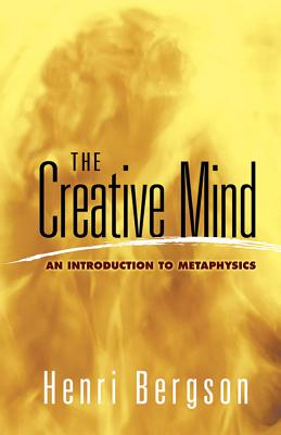 The Creative Mind: An Introduction to Metaphysics - Bergson, Henri Louis, and Andison, Mabelle L (Translated by)