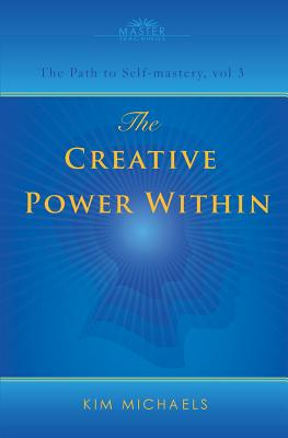 The Creative Power Within. How to Unlock Your Natural Creativity - Michaels, Kim