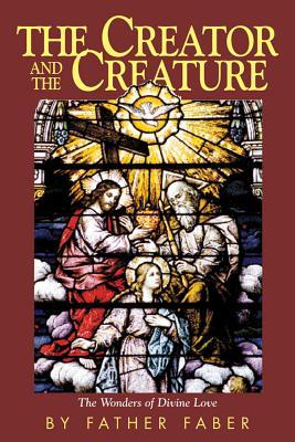 The Creator and Creature - Faber, Frederick W, and Hill, Sydenham (Designer)