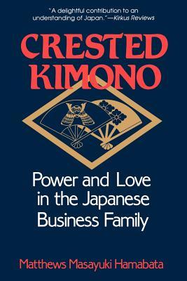The Crested Kimono: The World Beneath Paris and London, 1800-1945 - Hamabata, Matthews Masayuki