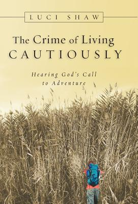 The Crime of Living Cautiously: Hearing God's Call to Adventure - Shaw, Luci