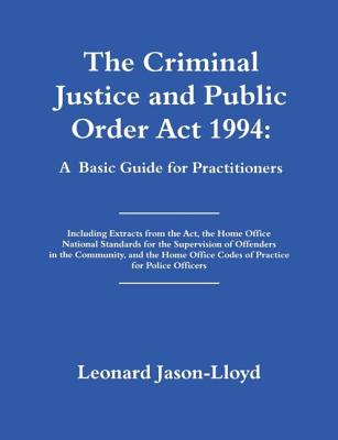 The Criminal Justice and Public Order ACT 1994: A Basic Guide for Practitioners - Jasonnlloyd, Leonard