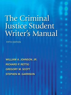 The Criminal Justice Student Writer's Manual - Johnson, William A, Jr., and Rettig, Richard P, and Scott, Gregory M