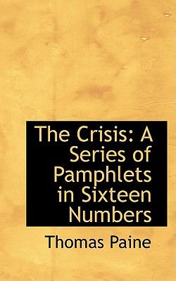 The Crisis: A Series of Pamphlets in Sixteen Numbers - Paine, Thomas