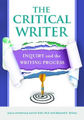 The Critical Writer: Inquiry and the Writing Process - Carroll, Joyce Armstrong, and Wilson, Edward E