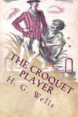 The Croquet Player - Wells, H G