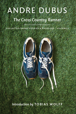 The Cross Country Runner - Dubus, Andre, and Wolff, Tobias (Introduction by)