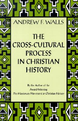 The Cross-Cultural Process in Christian History: Studies in the Transmission and Appropriation of Faith - Walls, Andrew F