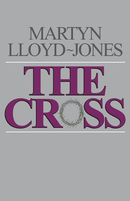The Cross: God's Way of Salvation - Lloyd-Jones, Martyn, and Catherwood, Christopher (Introduction by), and Alexander, Eric J (Foreword by)