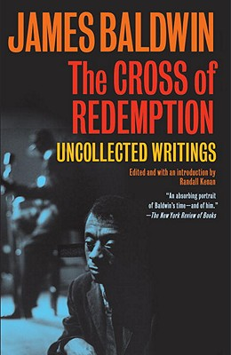 The Cross of Redemption: Uncollected Writings - Baldwin, James, PhD