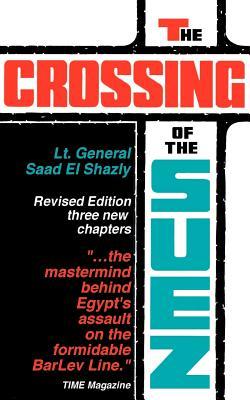 The Crossing of the Suez - Shazly, Saad El