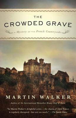 The Crowded Grave: A Mystery of the French Countryside - Walker, Martin