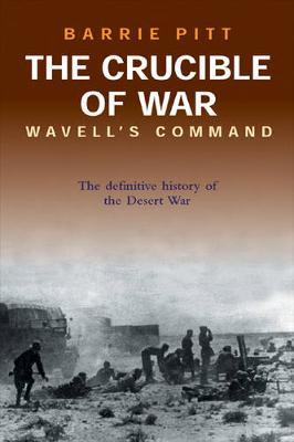 The Crucible of War: Wavell's Command: The Definitive History of the Desert War - Volume 1 - Pitt, Barrie