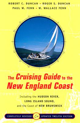 The Cruising Guide to the New England Coast: Including the Hudson River, Long Island Sound, and the Coast of New Brunswick - Duncan, Robert C, and Duncan, Roger S, and Fenn, Paul W