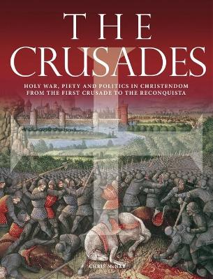 The Crusades: Holy War, Piety and Politics in Christendom from the First Crusade to the Reconquista - McNab, Chris