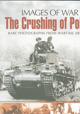 The Crushing of Poland: Rare Photgraphs from Wartime Archives - Baxter, Ian