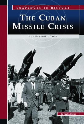 The Cuban Missile Crisis: To the Brink of War - Byrne, Paul J