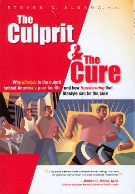 The Culprit and the Cure: Why Lifestyle Is the Culprit Behind America's Poor Health - Aldana, Steven