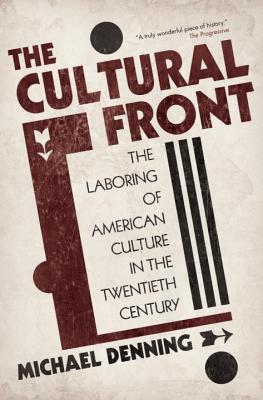 The Cultural Front: The Laboring of American Culture in the Twentieth Century - Denning, Michael
