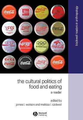 The Cultural Politics of Food and Eating: A Reader - Watson, James L (Editor), and Caldwell, Melissa L (Editor)