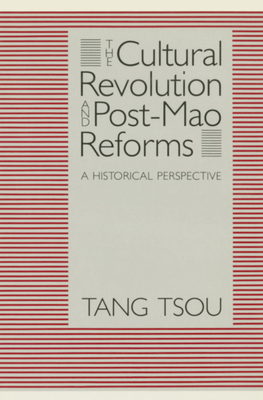 The Cultural Revolution and Post-Mao Reforms: A Historical Perspective - Tsou, Tang