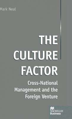 The Culture Factor: Cross-national Management and the Foreign Venture - Neal, Mark