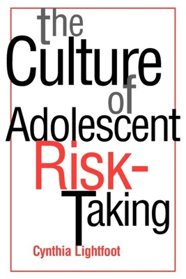 The Culture of Adolescent Risk-Taking - Lightfoot, Cynthia, PhD