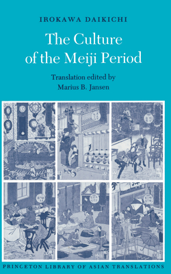 The Culture of the Meiji Period - Daikichi, Irokawa, and Jansen, Marius B, Professor (Editor)