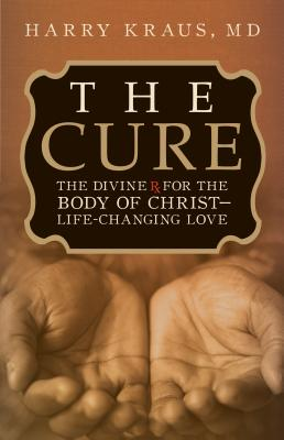The Cure: The Divine RX for the Body of Christ--Life-Changing Love - Kraus, Harry Lee