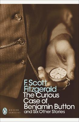 The Curious Case of Benjamin Button: And Six Other Stories - Fitzgerald, F. Scott
