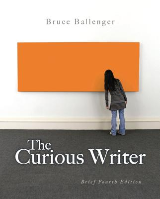 The Curious Writer: Brief Edition - Ballenger, Bruce