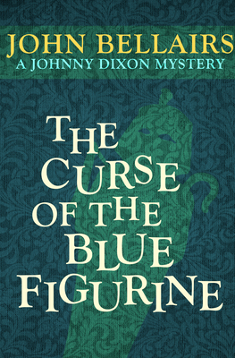 The Curse of the Blue Figurine - Bellairs, John