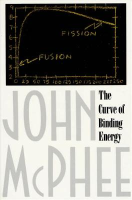 The Curve of Binding Energy: A Journey Into the Awesome and Alarming World of Theodore B. Taylor - McPhee, John