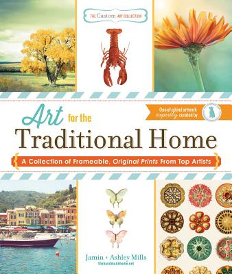 The Custom Art Collection - Art for the Traditional Home: A Collection of Frameable, Original Prints from Top Artists - Mills, Jamin, and Mills, Ashley