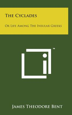 The Cyclades: Or Life Among the Insular Greeks - Bent, James Theodore
