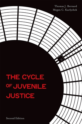 The Cycle of Juvenile Justice - Bernard, Thomas J