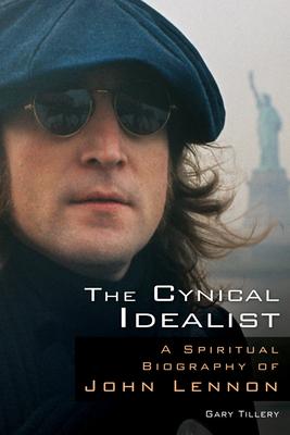 The Cynical Idealist: A Spiritual Biography of John Lennon - Tillery, Gary