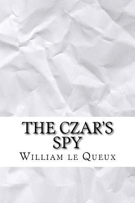 The Czar's Spy - Le Queux, William