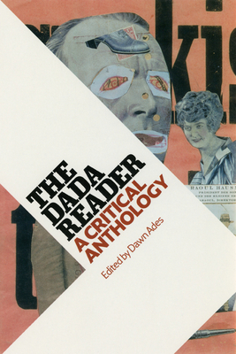 The Dada Reader: A Critical Anthology - Ades, Dawn (Editor)